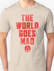 The world goes Mad ! T-Shirt
