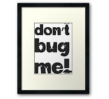 Don't bug me! Framed Print