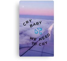 we need to cry Canvas Print