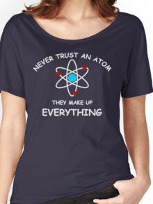 Never trust an atom Women's Relaxed Fit T-Shirt