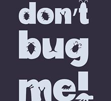 Don't bug me! Unisex T-Shirt