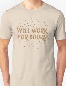 Will work for books Unisex T-Shirt