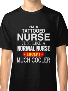 i'm a tattooed nurse except much cooler Classic T-Shirt