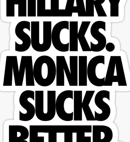 HILLARY SUCKS. MONICA SUCKS BETTER. Sticker