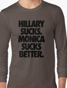 HILLARY SUCKS. MONICA SUCKS BETTER. Long Sleeve T-Shirt