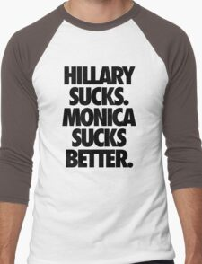 HILLARY SUCKS. MONICA SUCKS BETTER. Men's Baseball ¾ T-Shirt