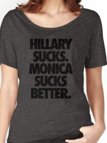 HILLARY SUCKS. MONICA SUCKS BETTER. Women's Relaxed Fit T-Shirt