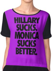 HILLARY SUCKS. MONICA SUCKS BETTER. Chiffon Top