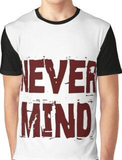 never mind Graphic T-Shirt