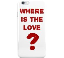 where is the love? iPhone Case/Skin