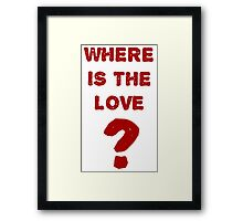 where is the love? Framed Print