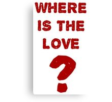 where is the love? Canvas Print