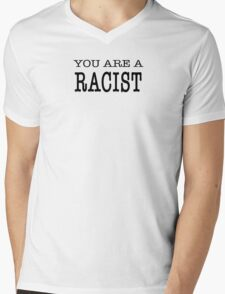 YOU ARE A RACIST Mens V-Neck T-Shirt