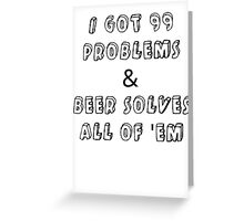 beer, no problem Greeting Card