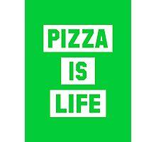 Pizza is Life Photographic Print