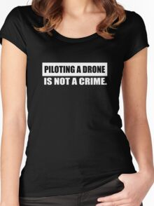 PILOTING A DRONE IS NOT A CRIME Women's Fitted Scoop T-Shirt
