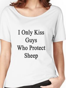 I Only Kiss Guys Who Protect Sheep  Women's Relaxed Fit T-Shirt