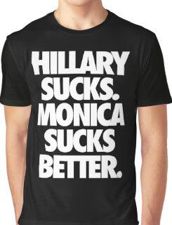 HILLARY SUCKS. MONICA SUCKS BETTER. - Alternate Graphic T-Shirt