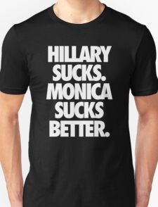 HILLARY SUCKS. MONICA SUCKS BETTER. - Alternate T-Shirt