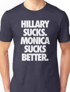 HILLARY SUCKS. MONICA SUCKS BETTER. - Alternate Unisex T-Shirt