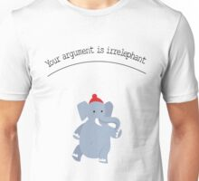 Your argument is irrelephant Unisex T-Shirt