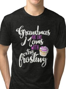 Grandmas are like Moms with Extra Frosting Tri-blend T-Shirt