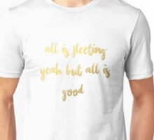 All is Fleeting  Unisex T-Shirt