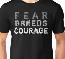 Fear Breeds Courage Unisex T-Shirt