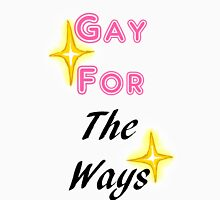 Gay for the ways Unisex T-Shirt