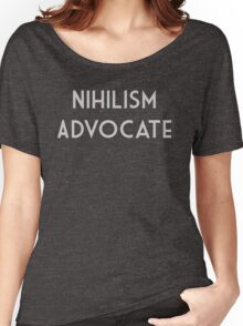 Nihilism Advocate Women's Relaxed Fit T-Shirt