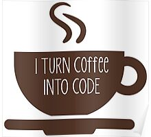 I Turn Coffee Into Code Poster