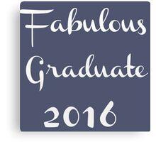 Fabulous Graduate 2016.  Canvas Print