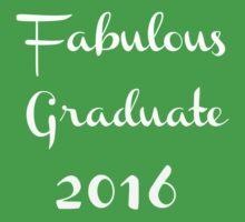 Fabulous Graduate 2016.  Baby Tee