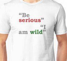 Be Serious / I Am Wild Unisex T-Shirt
