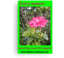 Every Moment Something Beautiful Happens - words with flower photo Canvas Print