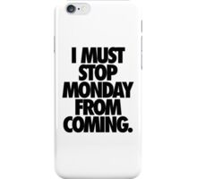 I MUST STOP MONDAY FROM COMING. iPhone Case/Skin
