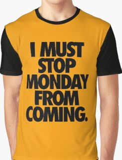 I MUST STOP MONDAY FROM COMING. Graphic T-Shirt