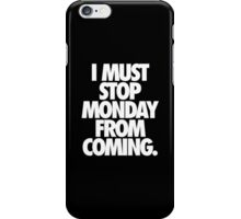 I MUST STOP MONDAY FROM COMING. - Alternate iPhone Case/Skin