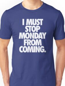 I MUST STOP MONDAY FROM COMING. - Alternate Unisex T-Shirt