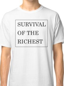 Survival of the Richest Classic T-Shirt