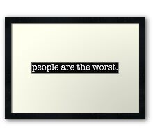 People are the worst. Option 2 Framed Print