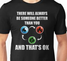There Will Always Be Someone Better Than You And Thats Ok Unisex T-Shirt
