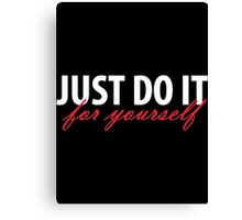 Just Do It For Yourself (white & red writing) Canvas Print
