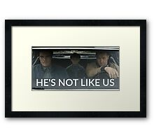 He's Not Like Us Framed Print