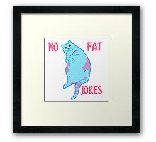 No Fat Jokes Anti-Fatshaming Cat Framed Print