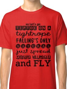 Pentatonix: Na Na Na - So Let's Go Tiptoe On A Tightrope Falling's Only Natural Just Spread Your Wings And Fly (light) Classic T-Shirt