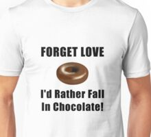 Forget Love Chocolate Unisex T-Shirt