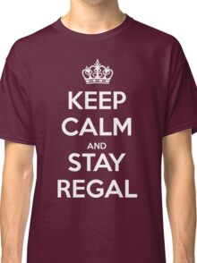Keep Calm and Stay Regal (White) Classic T-Shirt