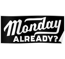 Monday already? Poster