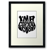 I'm A Cop You Idiot! black Framed Print